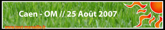 Caen OM : résumé du martch du 25 aout 2007