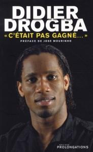 C'etait pas gagné - Didier Drogba